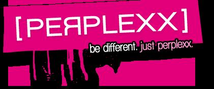Perplexx, be different. just perplexx.